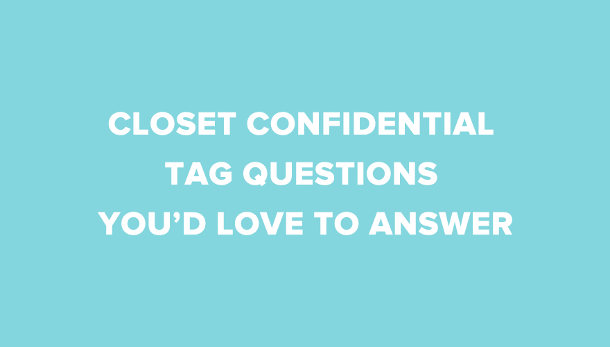 15 Awesome Closet Confidential Tag Questions You'd Love To Answer