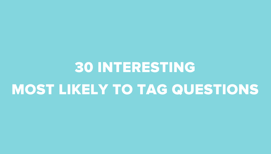 30 Most Likely To Tag Questions For Your Next Video