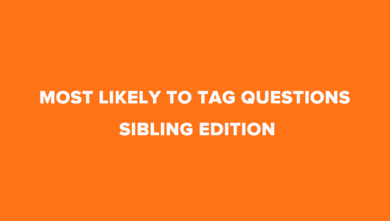 35 Interesting Most likely To Tag Questions – Sibling Edition