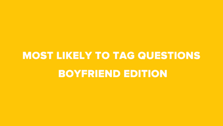 20 Really Cute Most Likely To Tag Questions – Boyfriend Edition