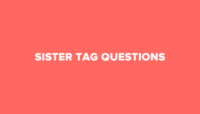 30 Really Cool Sister Tag Questions To Ask Her Today